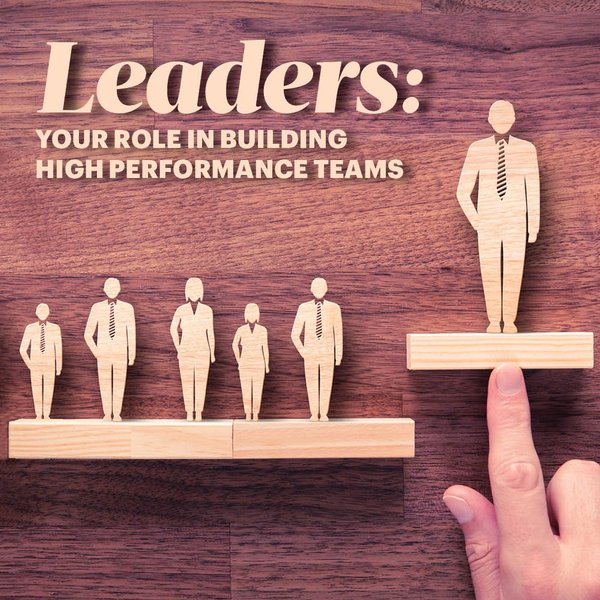 Leaders: Your Role in Building High Performance Teams