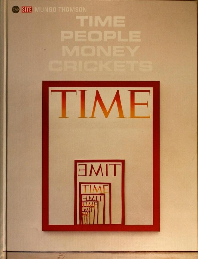 Time People Money Crickets : Mungo Thomson