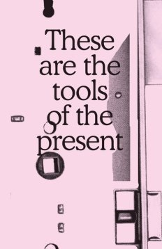 These Are the Tools of the Present