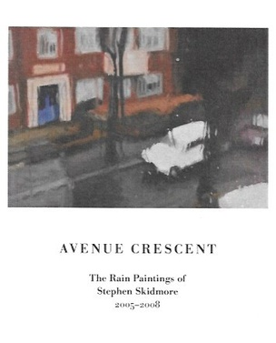 Avenue Crescent : The Rain Paintings of Stephen Skidmore 2005 - 2008