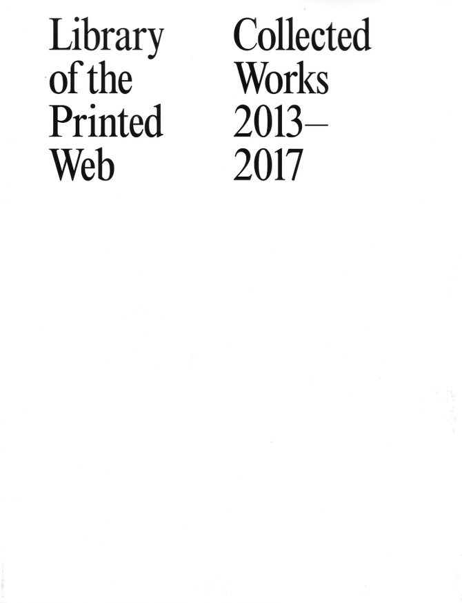 Library of the Printed Web: Collected Works 2013–2017 thumbnail 1