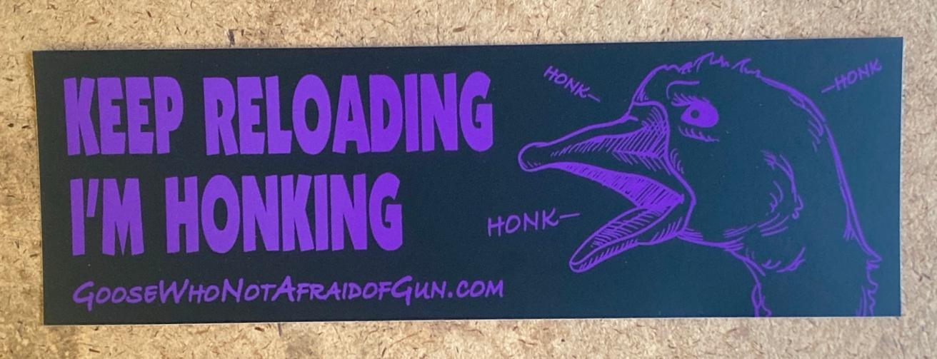 Keep Reloading I'm Honking Sticker