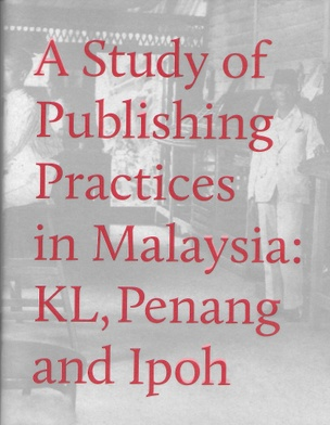 A Study of Publishing Practices in Malaysia : KL, Penang, and Ipoh