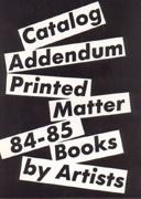 Printed Matter Catalog Addendum 1984-1985