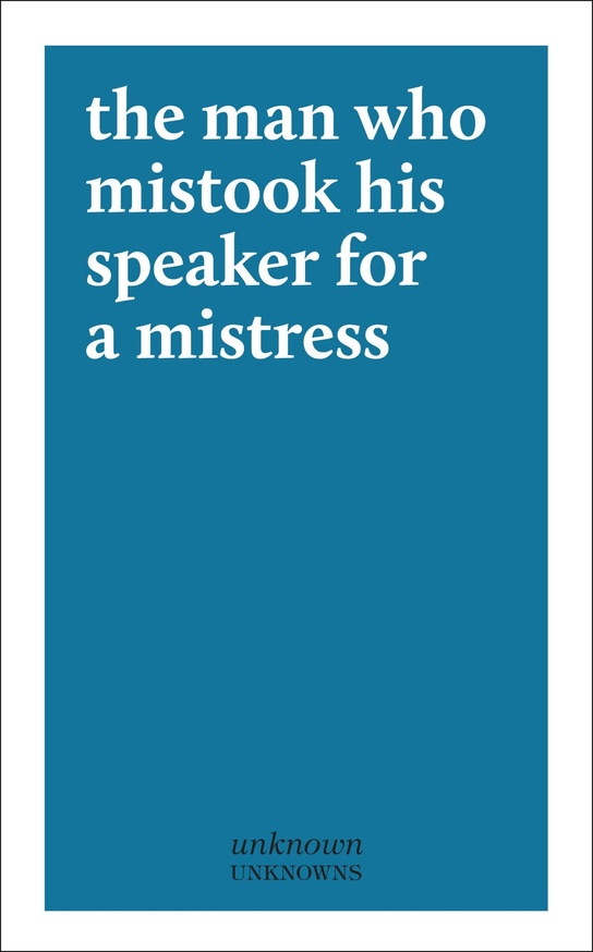 The Man Who Mistook His Speaker for a Mistress