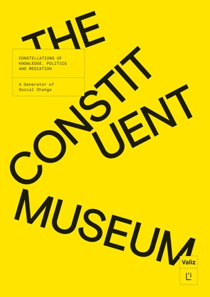 The Constituent Museum Constellations of Knowledge, Politics and Mediation: A Generator of Social Change