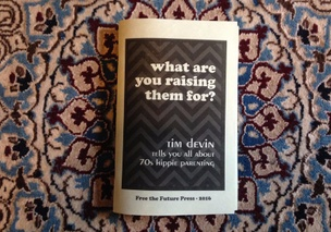 What are you raising them for? Tim Devin tells you all about 70s hippie parenting