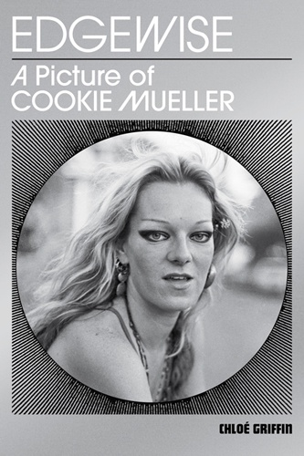 Edgewise: A Picture of Cookie Mueller - Launch and reading with Chloé Griffin & Amos Poe
