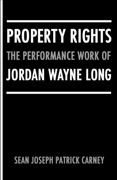 Property Rights : The Performance Work of Jordan Wayne Long