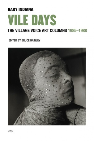 Gary Indiana: VILE DAYS: The Village Voice Art Columns 1985-1988