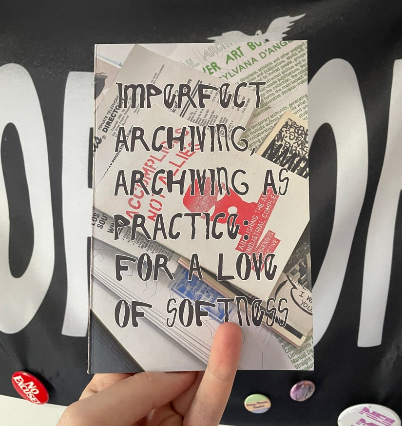 Imperfect Archiving, Archiving as Practice For a Love of Softness