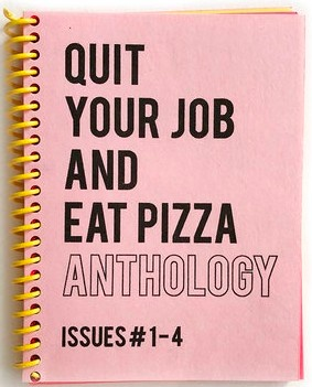 Quit Your Job And Eat Pizza Anthology