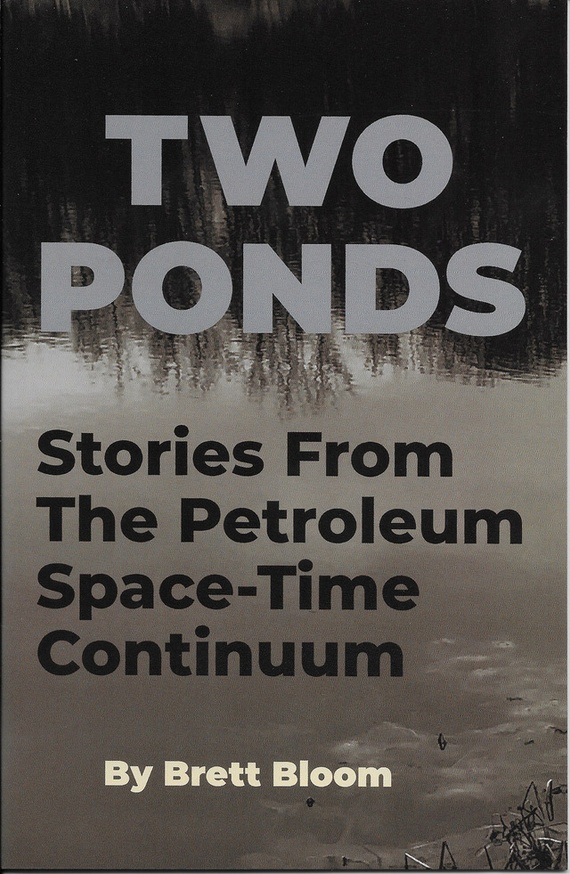Two Ponds: Stories from the Petroleum Space-Time Continuum