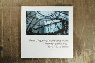 Peter d'Agostino : World-Wide-Walks / between earth & sky / 1973 - 2012 Bilbao