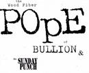 The Wood Fiber Pope of Bullion & The Sunday Punch