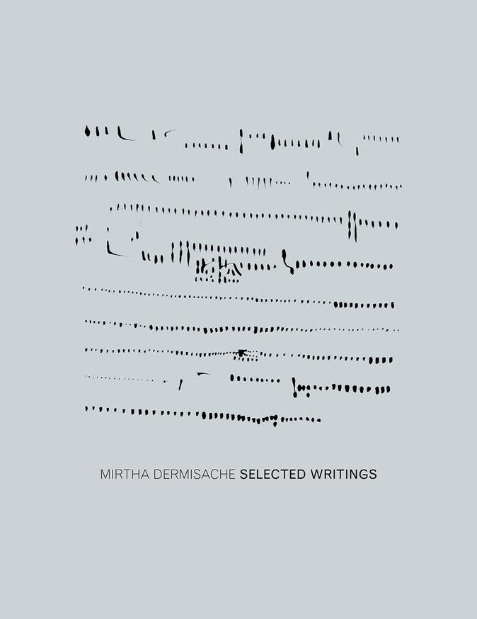Mirtha Dermisache - Mirtha Dermisache Selected Writings