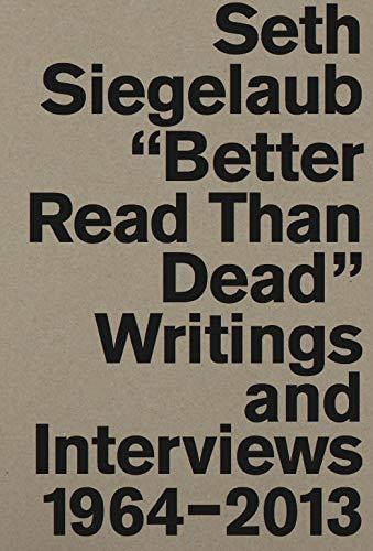 "Seth Siegelaub: ""Better Read Than Dead"" Writings and Interviews 1964–2013"