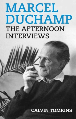 Marcel Duchamp : The Afternoon Interviews