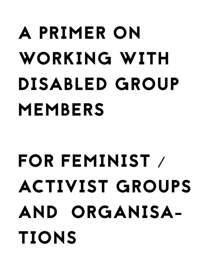 A Primer on Working With Disabled Group Members for Feminist / Activist Groups and Organisations