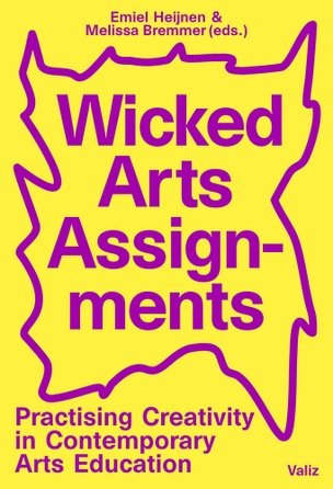 Wicked Arts Assignments Practising Creativity in Contemporary Arts Education