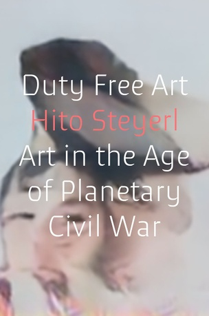 Duty Free Art: Art in the Age of Planetary Civil War
