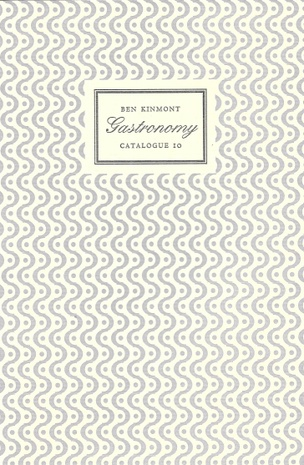 Gastronomy, Catalogue 10 : A Catalogue of Books and Manuscripts on Cookery, Rural and Domestic Economy, Health, Gardening, Perfume, and the History of Taste 1514-1942