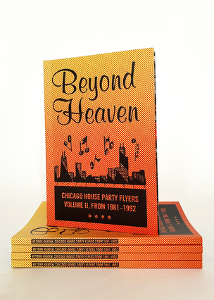 Beyond Heaven: Chicago House Party Flyers, Volume II, From 1981-1992