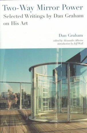 Two-Way Mirror Power : Selected Writings by Dan Graham on His Art