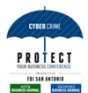 Protect Your Business Conference: Cyber Crime Presented by the Federal Bureau of Investigation (FBI)  San Antonio