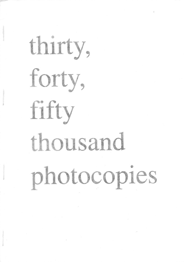 thirty, forty, fifty thousand photocopies