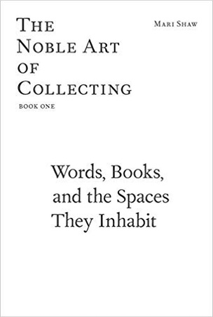 The Noble Art of Collecting: Words, Books, and the Spaces They Inhabit