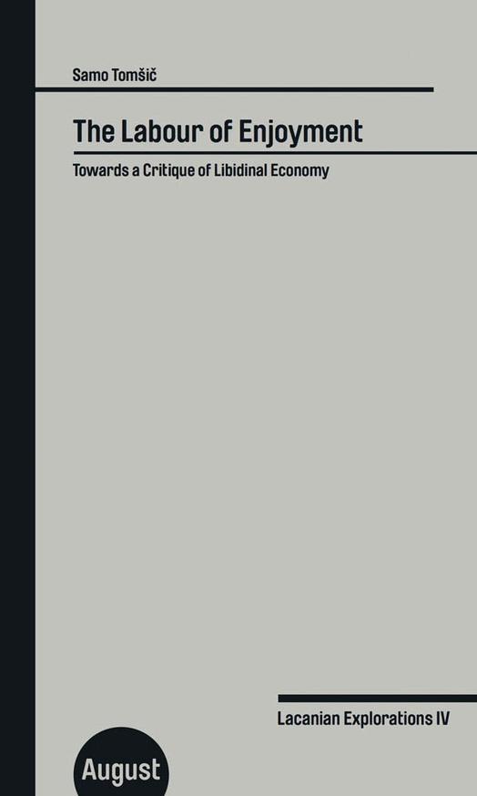 The Labour of Enjoyment: Towards a Critique of Libidinal Economy