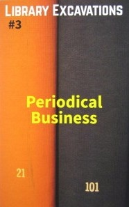 Library Excavations #3 : Periodical Business
