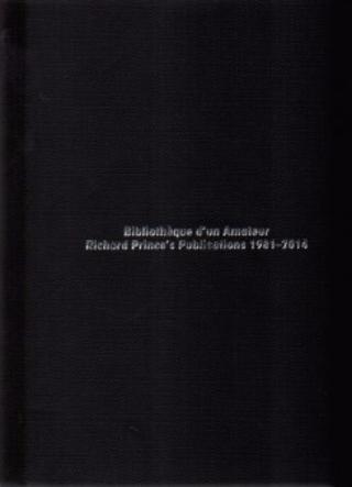 Bibliothèque d'un amateur : Richard Prince's publications 1981-2014