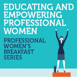 Educating & Empowering Professional Women Series Kickoff