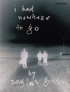 Douglas Gordon: I Had Nowhere to Go
