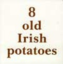 8 Old Irish Potatoes