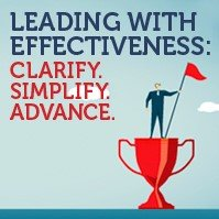 Leading with Effectiveness: Clarify. Simplify. Advance.
