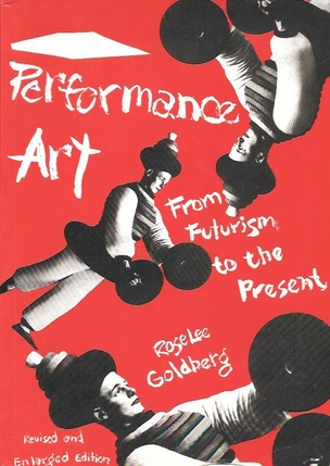 Performance Art from Futurism to the Present [A Linda Montano Chicken Book]