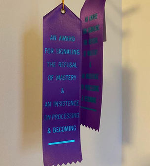 An Award for Signaling the Refusal of Mastery & An Insistence on Processing & Becoming Ribbon