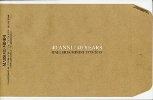40 Anni / 40 Years : Galleria Minini 1973 - 2013