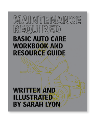 Maintenance Required: Basic Auto Care Workbook and Resource Guide