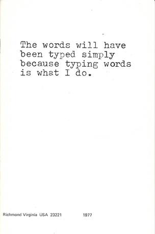 The words will have been typed simply because typing words is what I do