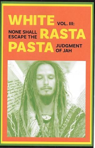 White Rasta Pasta Vol. 3: None Shall Escape the Judgment of Jah
