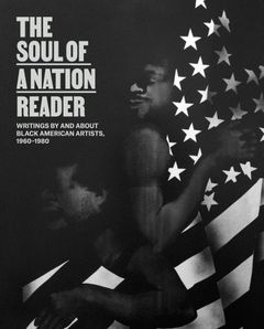 The Soul of a Nation Reader: Writings by and about Black American Artists, 1960–1980