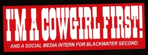 I'm A Cowgirl First! And a Social Media Intern for Blackwater Second (Sticker)