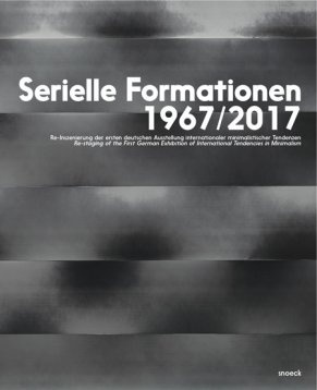 Serial Formations 1967/2017: Re-staging of the First German Exhibition of International Tendencies in Minimalism