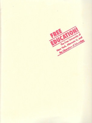 Free Education!: The Free University of New York, Alternate U, and the Liberation of Education
