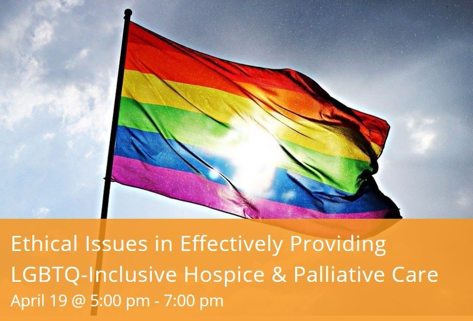 Ethical Issues in Effectively Providing LGBTQ-Inclusive Hospice & Palliativ
