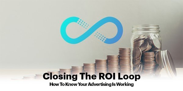 Closing the Loop: How to Know Your Advertising is Working